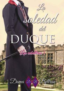 La soledad del Duque (Serie Los Caballeros nº 1) – Dama Beltrán [ePub & Kindle]