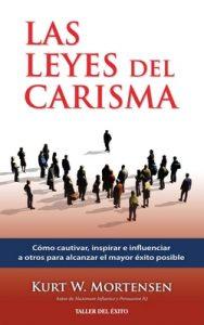 Las leyes del carisma: Cómo cautivar, inspirar e influenciar a otros para alcanzar el mayor éxito posible – Kurt W. Mortensen [ePub & Kindle]