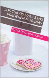 Los chicos malos las prefieren morenas – Paola Noguera Franco [ePub & Kindle]