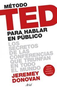 Método TED para hablar en público (Edición revisada y ampliada): Los secretos de las conferencias que triunfan en todo el mundo – Jeremey Donovan [ePub & Kindle]