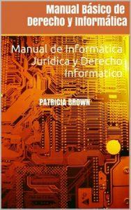 Manual Básico de Derecho y Informática: Manual de Informática Jurídica y Derecho Informatico – Patricia Brown [ePub & Kindle]