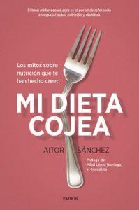 Mi dieta cojea: Los mitos sobre nutrición que te han hecho creer – Aitor Sánchez García [ePub & Kindle]