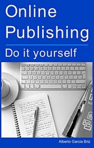 Online Publishing: Do it yourself – Alberto García Briz [ePub & Kindle]