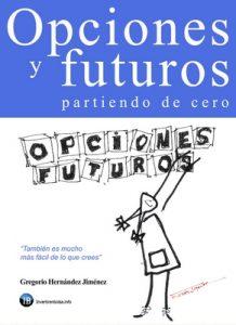 Opciones y futuros partiendo de cero: También es mucho más fácil de lo que crees – Gregorio Hernández Jiménez [ePub & Kindle]