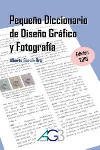 Pequeño Diccionario de Diseño Gráfico y Fotografía: Edición 2016 – Alberto García Briz [ePub & Kindle]