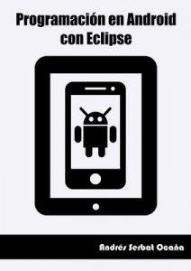Programación en Android con Eclipse – Andrés Serbat Ocaña [ePub & Kindle]