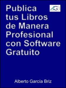 Publica tus libros por internet de manera profesional con software gratuito – Alberto García Briz [ePub & Kindle]