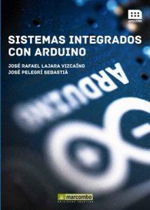 Sistemas integrados con Arduino – José Rafael Lajara Vizcaíno [ePub & Kindle]