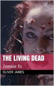 The Living Dead: Zombie fic – Oliver James [English] [ePub & Kindle]