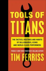 Tools of Titans: The Tactics, Routines, and Habits of Billionaires, Icons, and World-Class Performers – Timothy Ferriss [ePub & Kindle] [English]