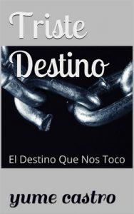 Triste Destino: El Destino Que Nos Toco – Yume Castro [ePub & Kindle]
