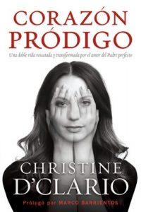 Corazón pródigo: Una doble vida rescatada y transformada por el amor del Padre perfecto – Christine D'Clario [ePub & Kindle]