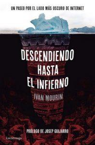 Descendiendo hasta el infierno: Un paseo por lo más oscuro de internet – Ivan Mourin [ePub & Kindle]