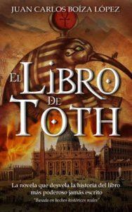 El Libro de Toth: La novela que desvela la historia del libro más poderoso jamás escrito – Juan Carlos Boíza López [ePub & Kindle]