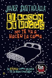 El bosón de Higgs no te va a hacer la cama – Javier Santaolalla [ePub & Kindle]