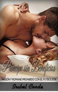 Príncipe sin Beneficios: Pasión y Romance Prohibido con el Futbolista – Isabel Conde [ePub & Kindle]