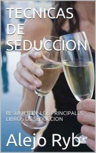Técnicas de seducción: Resumen de los principales libros de seducción – Alejo Ryb [ePub & Kindle]