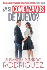 Y Si Comenzamos de Nuevo?: Cuando El Arrepentimiento Se Encuentra Con El Perdon, Todo Es Posible – Susana Rodriguez, Ricardo Rodriguez [ePub & Kindle]