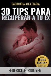 30 Tips para Recuperar a tu Ex: Sabiduria Alfa Diaria – Federico Hirigoyen [ePub & Kindle]