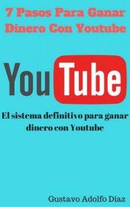 7 Pasos Para Ganar Dinero Con Youtube: El sistema definitivo para ganar dinero con Youtube – Gustavo Adolfo Diaz Gironza [ePub & Kindle]