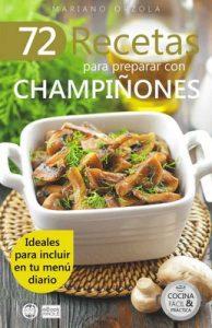 72 recetas para preparar con champiñones: Ideales para incluir en tu menú diario (Colección Cocina Fácil & Práctica nº 40) – Mariano Orzola [ePub & Kindle]