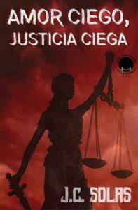 Amor ciego, justicia ciega: Cómo amar a un narco (Las historias de la ciudad) – J.C. Solas [ePub & Kindle]