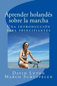 Aprender holandés sobre la marcha: Una introducción para principiantes – David Spencer Luton, Marco Schuffelen [ePub & Kindle]