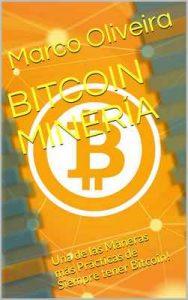 Bitcoin Minería: Una de las Maneras más Prácticas de Siempre tener Bitcoin! – Marco Oliveira [ePub & Kindle]