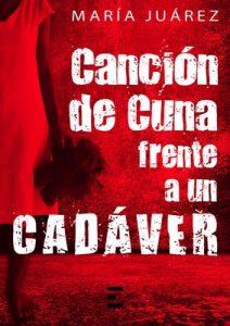 Canción de cuna frente a un cadáver – María Juárez [ePub & Kindle]