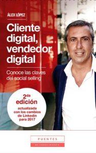 Cliente digital, vendedor digital: Conoce las claves del social selling – 2ª edición actualizada con los cambios de LinkedIn para 2017 – Álex López [ePub & Kindle]