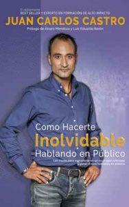 Como Hacerte Inolvidable Hablando En Público: Las claves para convertirte en un inspirador referente y ganar dinero en el escenario – Juan Carlos Castro [ePub & Kindle]