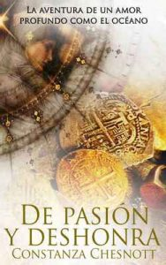 De pasión y deshonra: Una fascinante historia ambientada en las colonias españolas de Asia en el s.XVII. Romance histórico – Constanza Chesnott [ePub & Kindle]
