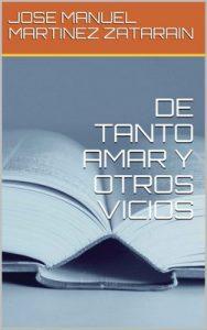 De tanto amar y otros vicios – José Manuel Martinez Zatarain [ePub & Kindle]