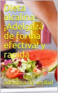 Dieta alcalina: ¡Adelgaza de forma efectiva! y rapida – Adelgaza de verdad [ePub & Kindle]