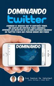 Dominando TWITTER: Aprende los secretos de los mas exitosos usuarios de Twitter para que puedas seguir sus pasos – Justo Serrano, César Miró [ePub & Kindle]