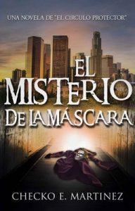 El Misterio de la Máscara (El círculo protector n° 2) – Checko E. Martínez [ePub & Kindle]