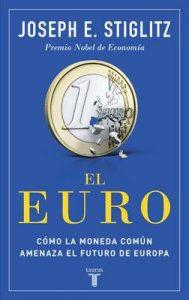 El euro: Cómo la moneda común amenaza el futuro de Europa – Joseph E. Stiglitz [ePub & Kindle]