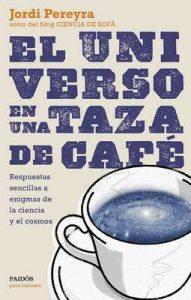 El universo en una taza de café: Respuestas sencillas a enigmas de la ciencia y el cosmos – Jordi Pereyra [ePub & Kindle]