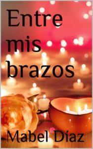 Entre mis brazos – Mabel Díaz [ePub & Kindle]