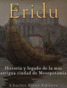 Eridu: Historia y legado de la más antigua ciudad de Mesopotamia – Charles River Editors [ePub & Kindle]