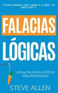 Falacias lógicas: Las 59 falacias lógicas más poderosas con ejemplos y descripciones simples de comprender: Aprende a ganar tus argumentos mediante el uso y abuso de la lógica – Steve Allen [ePub & Kindle]