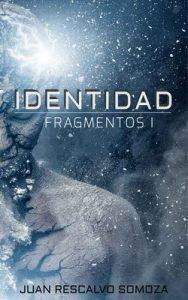 Fragmentos: Identidad – Juan Rescalvo Somoza [ePub & Kindle]