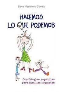 Hacemos lo que podemos: Coaching en zapatillas para familias inquietas – Elena Mesonero Gómez [ePub & Kindle]