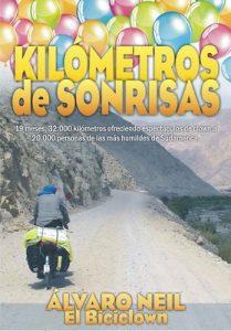Kilómetros de Sonrisas: Viaje en bicicleta por Sudamérica. 19 meses, 32.000 kilómetros ofreciendo espéctaculos de clown a 20.000 personas de las más humildes – Álvaro Neil [ePub & Kindle]