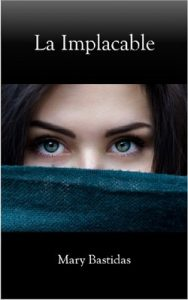 La Implacable – Mary Bastidas [ePub & Kindle]