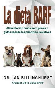La dieta BARF: Alimentación cruda para perros y gatos usando los principios evolutivos – Ian Billinghurst [ePub & Kindle]
