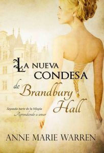 La nueva condesa de Brandbury Hall (Bilogía Aprendiendo a amar nº 2) – Anne Marie Warren [ePub & Kindle]