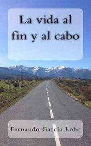 La vida al fin y al cabo – Fernando Garcia Lobo [ePub & Kindle]