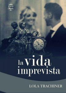 La vida imprevista: Dos historias de amor, dos generaciones – Lola Trachiner [ePub & Kindle]