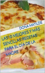Las 10 Mejores Y Más Sencillas Recetas Para El Día De La Madre – Dona Matilde [ePub & Kindle]